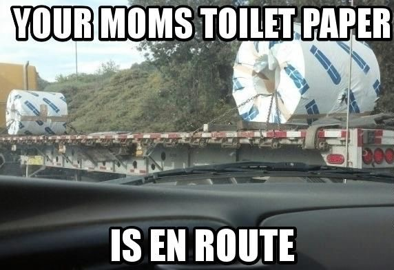 Yo Momma So Fat | YOUR MOMS TOILET PAPER IS EN ROUTE | image tagged in memes,yo momma so fat | made w/ Imgflip meme maker