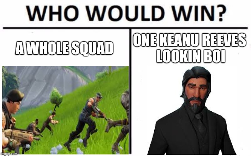 Squad v.s. Wick | A WHOLE SQUAD ONE KEANU REEVES LOOKIN BOI | image tagged in fortnite | made w/ Imgflip meme maker