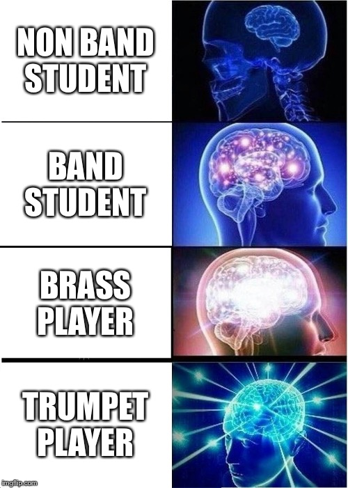 Expanding Brain Meme | NON BAND STUDENT BAND STUDENT BRASS PLAYER TRUMPET PLAYER | image tagged in memes,expanding brain | made w/ Imgflip meme maker