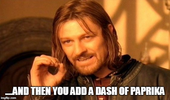 One Does Not Simply Meme | ....AND THEN YOU ADD A DASH OF PAPRIKA | image tagged in one does not simply,meme,dash | made w/ Imgflip meme maker