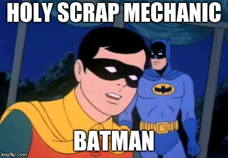 Holy _______, Batman! | HOLY SCRAP MECHANIC BATMAN | image tagged in holy _______,batman | made w/ Imgflip meme maker