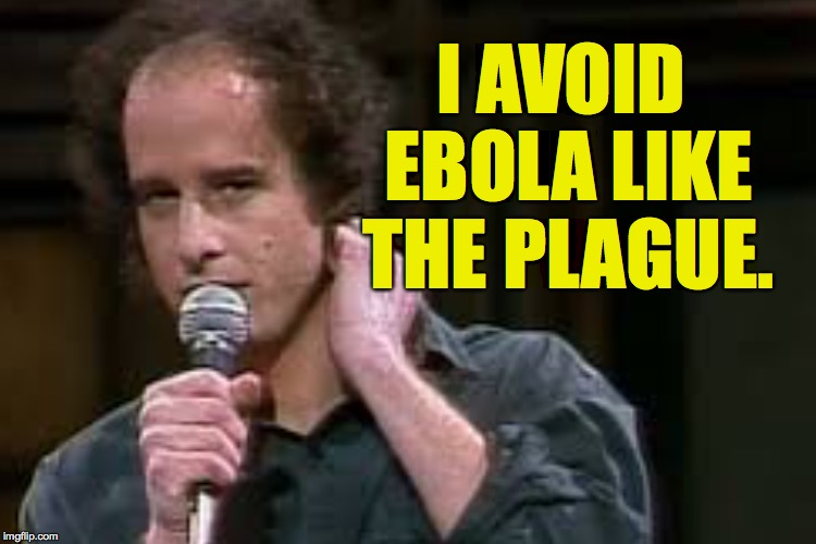 I should have declared this Steven Wright Week lol! | I AVOID EBOLA LIKE THE PLAGUE. | image tagged in memes,steven wright | made w/ Imgflip meme maker