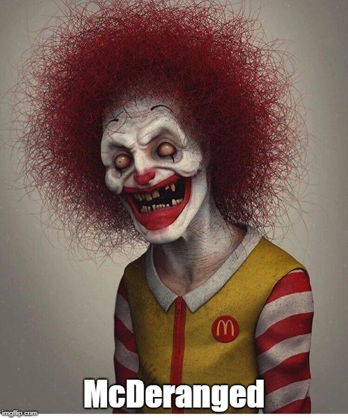 McDeranged | image tagged in ronald mcdonald,scary clown | made w/ Imgflip meme maker