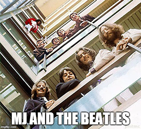 MJ AND THE BEATLES | image tagged in mj,the beatles | made w/ Imgflip meme maker