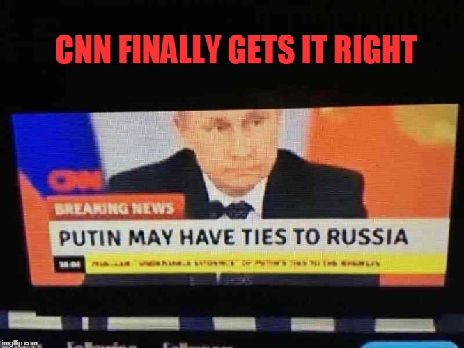 CNN FINALLY GETS IT RIGHT | image tagged in cnn sucks,putin,russia | made w/ Imgflip meme maker