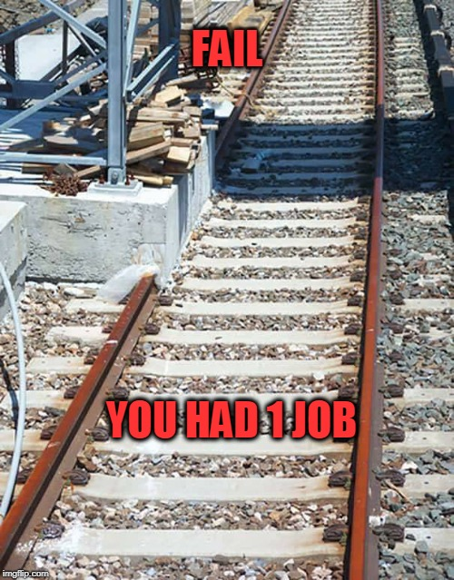 fail | FAIL YOU HAD 1 JOB | image tagged in fail,you had one job | made w/ Imgflip meme maker