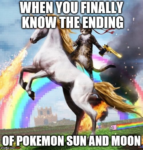 Welcome To The Internets Meme | WHEN YOU FINALLY KNOW THE ENDING OF POKEMON SUN AND MOON | image tagged in memes,welcome to the internets | made w/ Imgflip meme maker