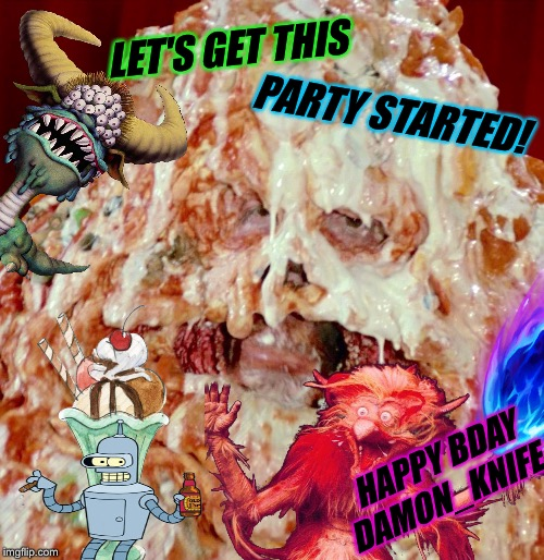 LET'S GET THIS PARTY STARTED! HAPPY BDAY DAMON_KNIFE ! | made w/ Imgflip meme maker