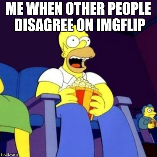 ME WHEN OTHER PEOPLE DISAGREE ON IMGFLIP | made w/ Imgflip meme maker