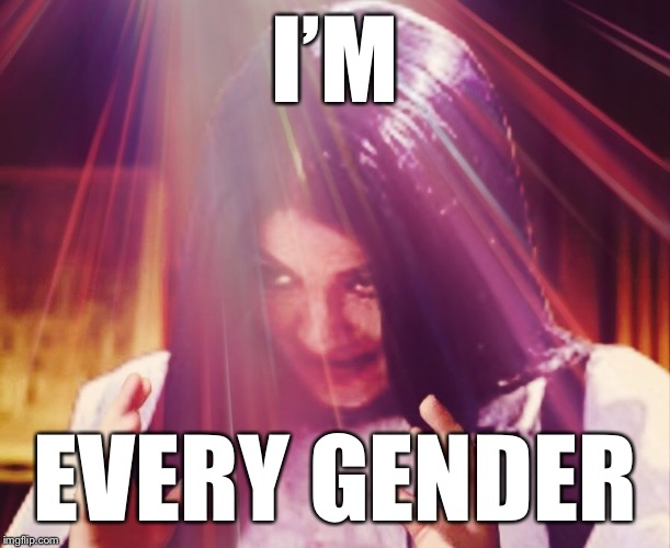 Mima morning | I'M EVERY GENDER | image tagged in mima morning | made w/ Imgflip meme maker