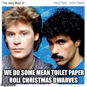 WE DO SOME MEAN TOILET PAPER ROLL CHRISTMAS DWARVES | made w/ Imgflip meme maker