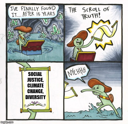 Devoid Of Substance, Heart, and Truth | SOCIAL JUSTICE, CLIMATE CHANGE, DIVERSITY | image tagged in memes,the scroll of truth | made w/ Imgflip meme maker
