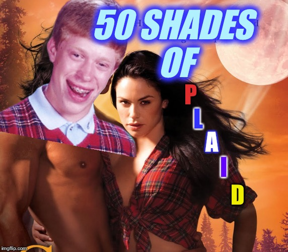 50 SHADES OF P L A I D | made w/ Imgflip meme maker