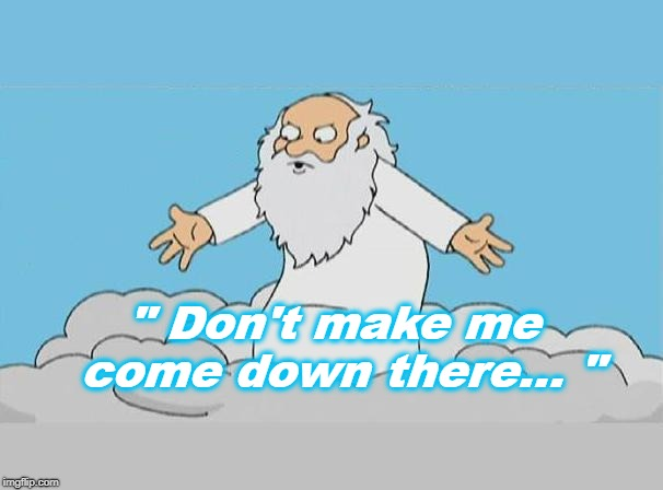 "God Cloud Dios Nube | "" Don't make me come down there... "" 