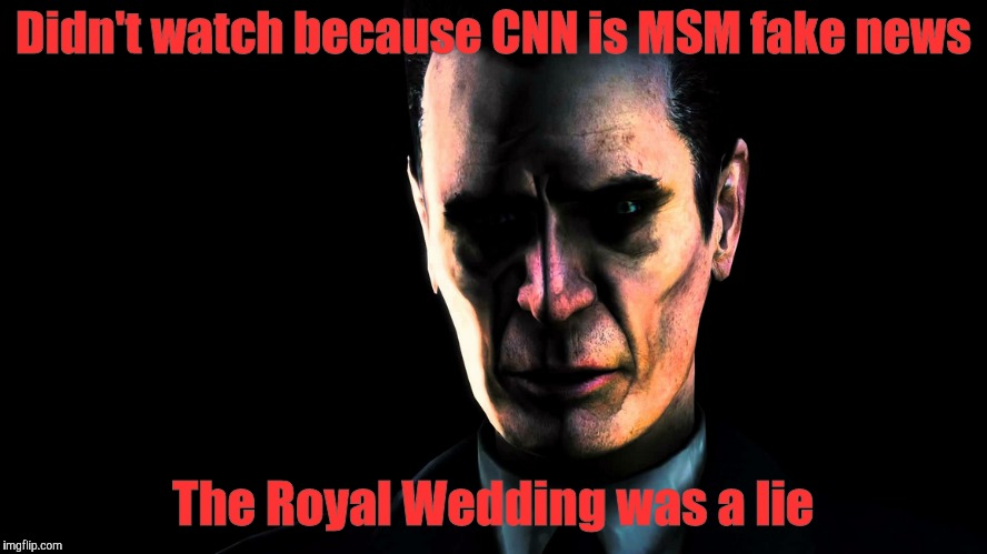Didn't watch because CNN is MSM fake news The Royal Wedding was a lie | image tagged in creep,stern faced,vagabondsouffle template | made w/ Imgflip meme maker