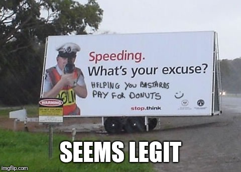 So that explains it | SEEMS LEGIT | image tagged in cops,donuts,speeding | made w/ Imgflip meme maker