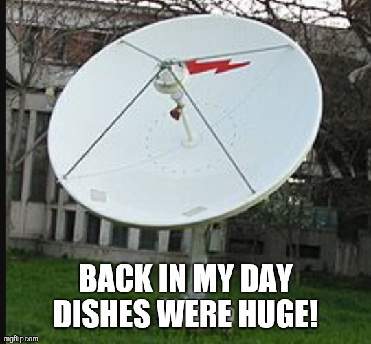 BACK IN MY DAY DISHES WERE HUGE! | made w/ Imgflip meme maker