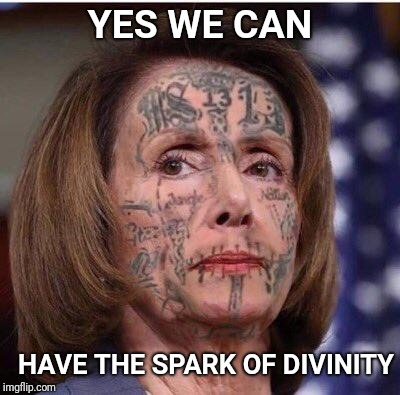Nancy Pelosi MS-13 quote | YES WE CAN HAVE THE SPARK OF DIVINITY | image tagged in nancy pelosi,gangsters,animals,illegal immigration,criminals,gang | made w/ Imgflip meme maker
