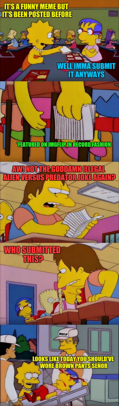 repost tired memes  | IT'S A FUNNY MEME BUT IT'S BEEN POSTED BEFORE WELL IMMA SUBMIT IT ANYWAYS *FEATURED ON IMGFLIP IN RECORD FASHION AW! NOT THE GO***MN ILLEGAL | image tagged in guess who likes you note nelson milhouse lisa simpsons | made w/ Imgflip meme maker