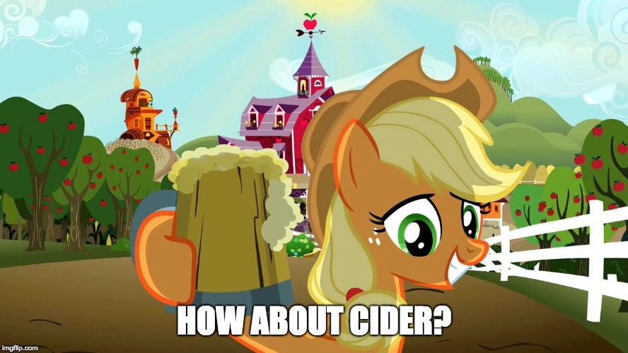 Applejack and her cider | HOW ABOUT CIDER? | image tagged in applejack and her cider | made w/ Imgflip meme maker