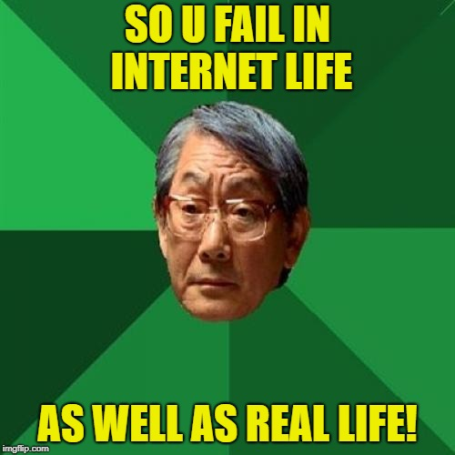 SO U FAIL IN INTERNET LIFE AS WELL AS REAL LIFE! | made w/ Imgflip meme maker