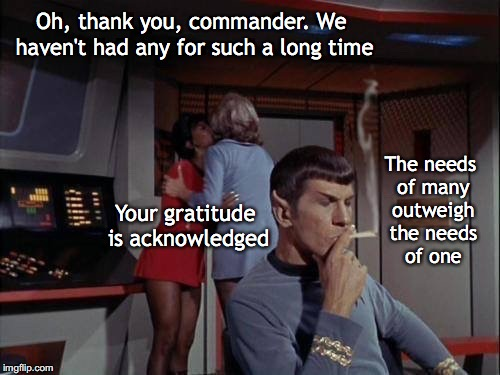 Mind Melding Ménage à Trois | Oh, thank you, commander. We haven't had any for such a long time Your gratitude is acknowledged The needs of many outweigh the needs of one | image tagged in mr spock,threesome | made w/ Imgflip meme maker