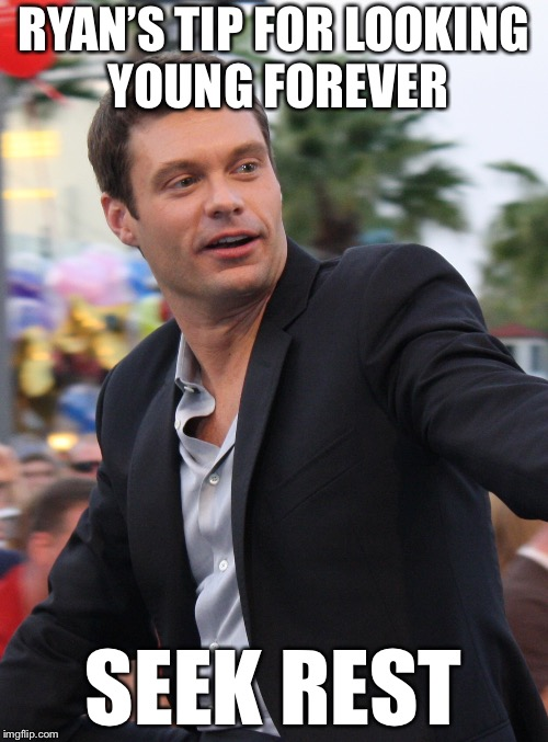 Ryan Seacrest | RYAN'S TIP FOR LOOKING YOUNG FOREVER SEEK REST | image tagged in ryan seacrest,bad pun,bad puns,memes,funny | made w/ Imgflip meme maker