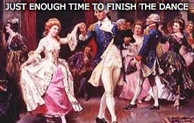 JUST ENOUGH TIME TO FINISH THE DANCE | made w/ Imgflip meme maker