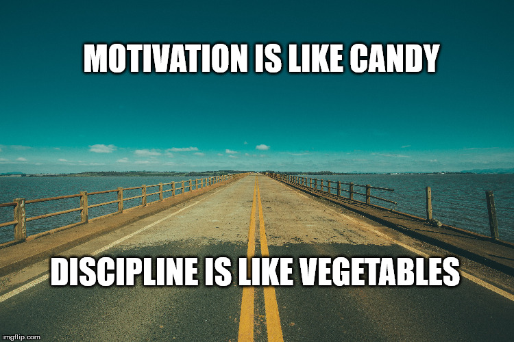 Eat your Veggies | MOTIVATION IS LIKE CANDY DISCIPLINE IS LIKE VEGETABLES | image tagged in motivation,inspirational quote,deep thoughts,focus,rise and grind,discipline | made w/ Imgflip meme maker