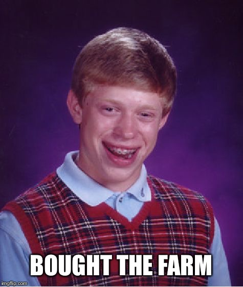 Bad Luck Brian Meme | BOUGHT THE FARM | image tagged in memes,bad luck brian | made w/ Imgflip meme maker