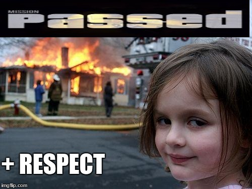 Disaster Girl | + RESPECT | image tagged in memes,disaster girl | made w/ Imgflip meme maker