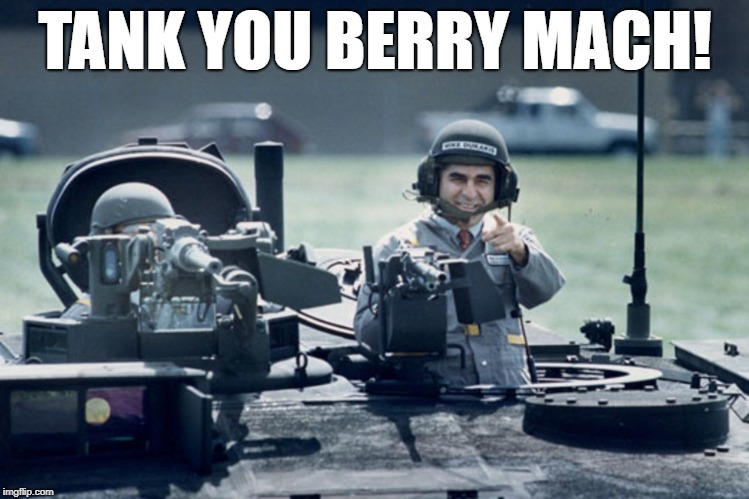 Dukakis Tank | TANK YOU BERRY MACH! | image tagged in dukakis tank | made w/ Imgflip meme maker