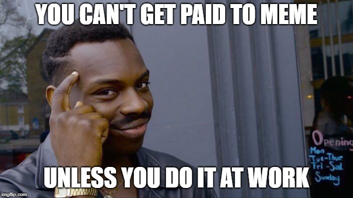 Roll Safe Think About It Meme | YOU CAN'T GET PAID TO MEME UNLESS YOU DO IT AT WORK | image tagged in memes,roll safe think about it,meme work,make money,dank | made w/ Imgflip meme maker