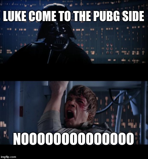 Star Wars No Meme | LUKE COME TO THE PUBG SIDE NOOOOOOOOOOOOOO | image tagged in memes,star wars no | made w/ Imgflip meme maker