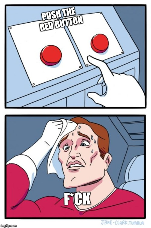 Two Buttons | PUSH THE RED BUTTON F*CK | image tagged in memes,two buttons | made w/ Imgflip meme maker