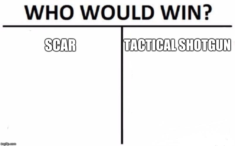Who Would Win? Meme | SCAR TACTICAL SHOTGUN | image tagged in memes,who would win | made w/ Imgflip meme maker