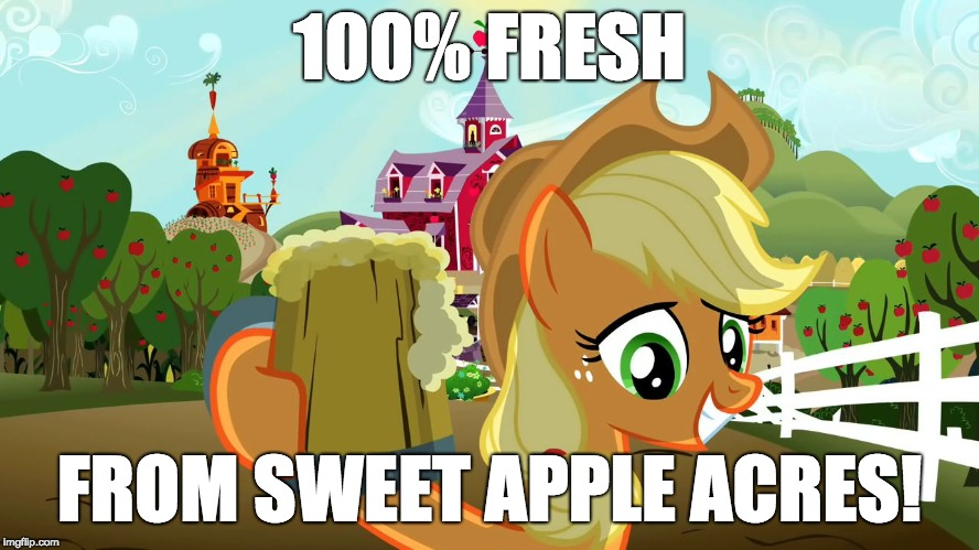 Applejack and her cider | 100% FRESH FROM SWEET APPLE ACRES! | image tagged in applejack and her cider | made w/ Imgflip meme maker