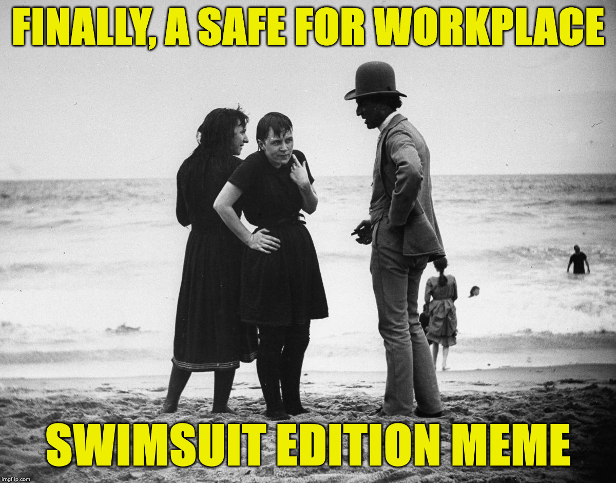 If only their ankles were bare.. hubba hubba | FINALLY, A SAFE FOR WORKPLACE SWIMSUIT EDITION MEME | image tagged in sfw,swimsuit,beach,1800s photography | made w/ Imgflip meme maker