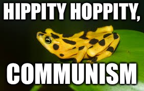 HIPPITY HOPPITY, COMMUNISM | image tagged in hippity hoppity | made w/ Imgflip meme maker