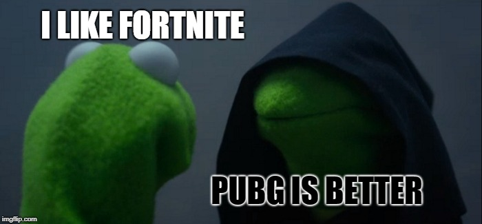 How People feel about Battle Royales | I LIKE FORTNITE PUBG IS BETTER | image tagged in memes,evil kermit | made w/ Imgflip meme maker