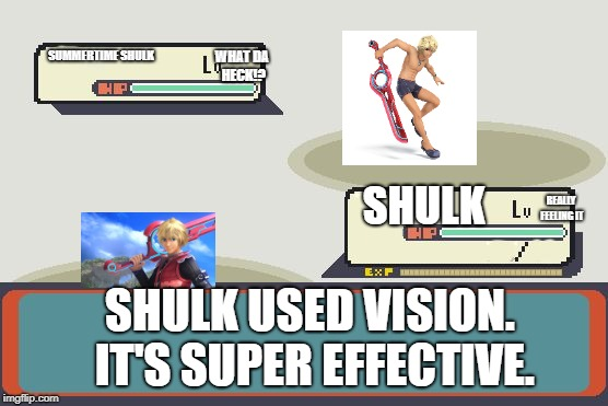 Why I love Shulk in Smash. | SUMMERTIME SHULK WHAT DA HECK!? SHULK REALLY FEELING IT SHULK USED VISION. IT'S SUPER EFFECTIVE. | image tagged in pokemon battle | made w/ Imgflip meme maker