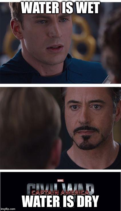 Marvel Civil War 1 Meme | WATER IS WET WATER IS DRY | image tagged in memes,marvel civil war 1 | made w/ Imgflip meme maker