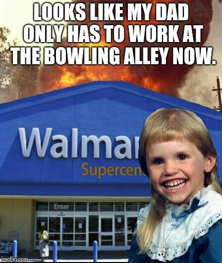 Mullet kid buring walmart | LOOKS LIKE MY DAD ONLY HAS TO WORK AT THE BOWLING ALLEY NOW. | image tagged in mullet kid buring walmart,meme,walmart life | made w/ Imgflip meme maker