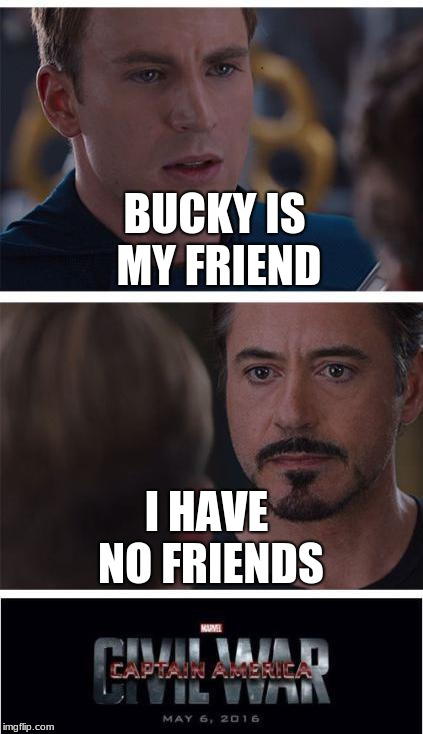 Marvel Civil War 1 Meme | BUCKY IS MY FRIEND I HAVE NO FRIENDS | image tagged in memes,marvel civil war 1 | made w/ Imgflip meme maker