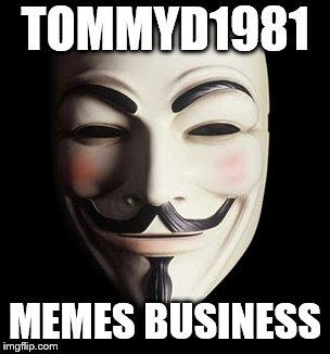 TOMMYD1981 MEMES BUSINESS | made w/ Imgflip meme maker