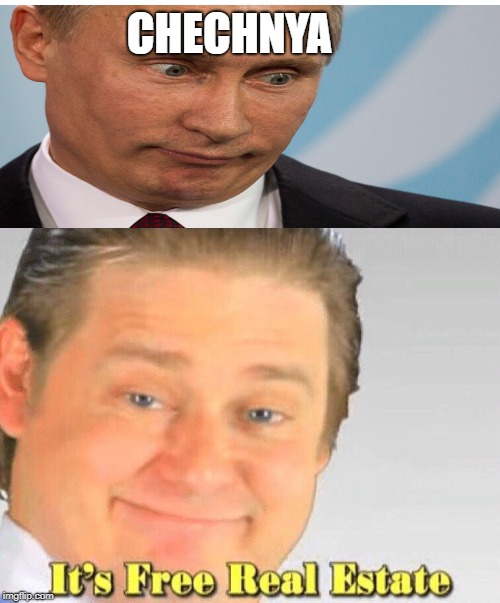 Free Real Estate | CHECHNYA | image tagged in free real estate | made w/ Imgflip meme maker