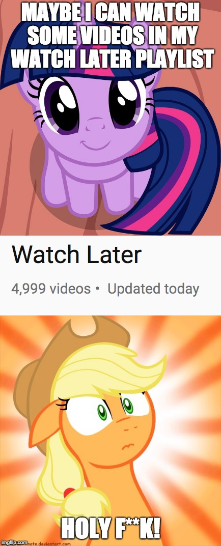 How did I even add this many? | MAYBE I CAN WATCH SOME VIDEOS IN MY WATCH LATER PLAYLIST HOLY F**K! | image tagged in memes,twilight is interested,shocked applejack,youtube | made w/ Imgflip meme maker