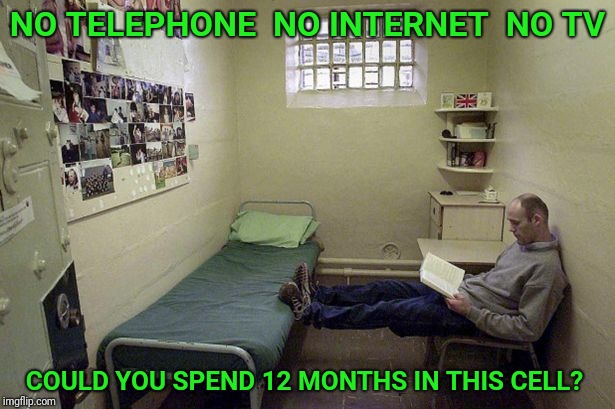 Name your price in the comments. | NO TELEPHONE  NO INTERNET  NO TV COULD YOU SPEND 12 MONTHS IN THIS CELL? | image tagged in jail,prison,cell,prisoner,price | made w/ Imgflip meme maker
