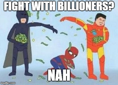 Pathetic Spidey | FIGHT WITH BILLIONERS? NAH | image tagged in memes,pathetic spidey | made w/ Imgflip meme maker