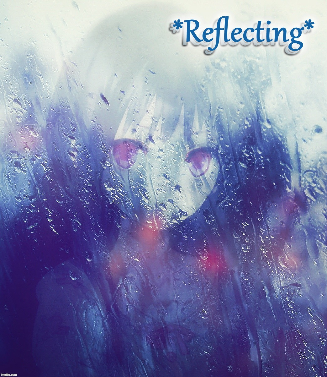 Reflecting | . | image tagged in anime girl,reflection,thoughtful,rainy,introspective,visual art | made w/ Imgflip meme maker